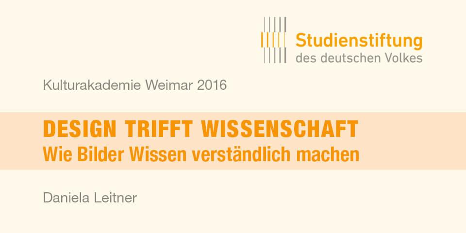 Studienstiftung Rückblick Kulturakademie Weimar 2016 / Seminar Daniela Leitner / Design trifft Wissenschaft