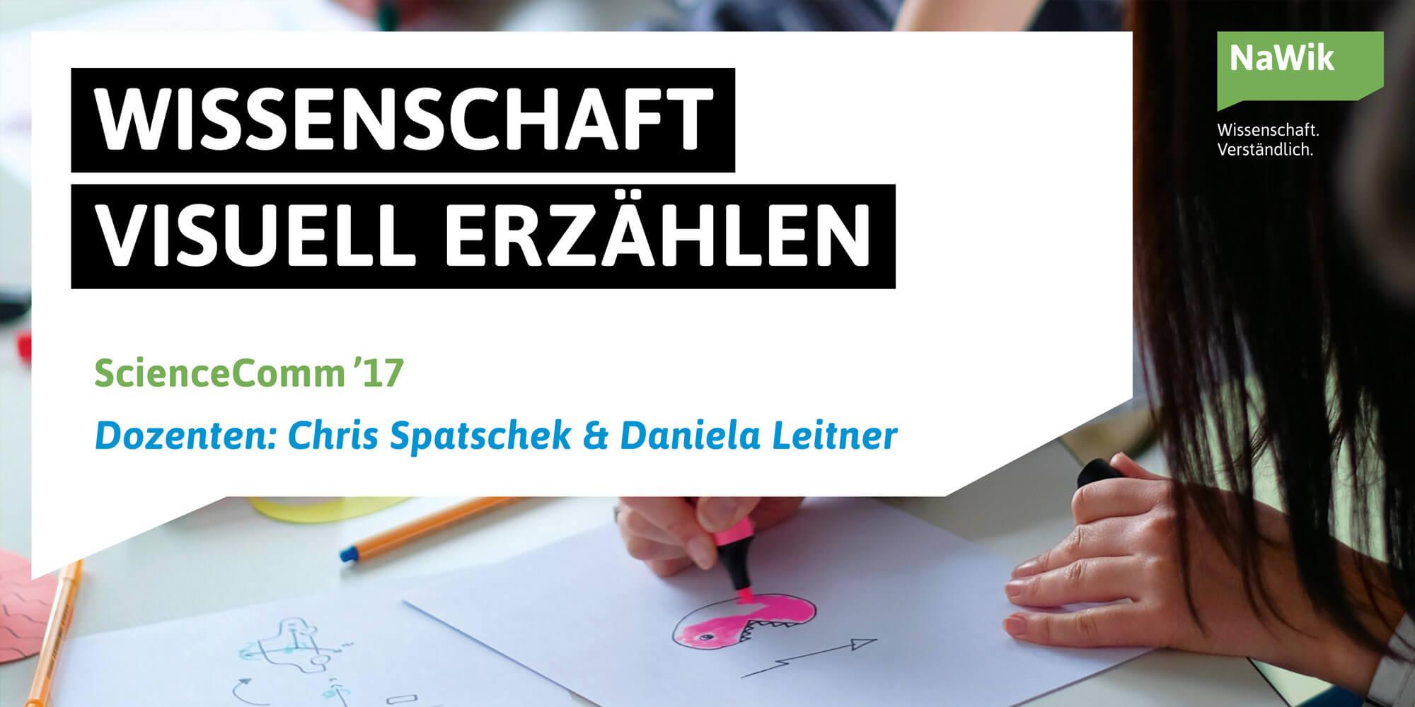 Workshop »Wissenschaft visuell erzählen« / ScienceComm'17 / Dozenten Chris Spatschek & Daniela Leitner für das NaWik